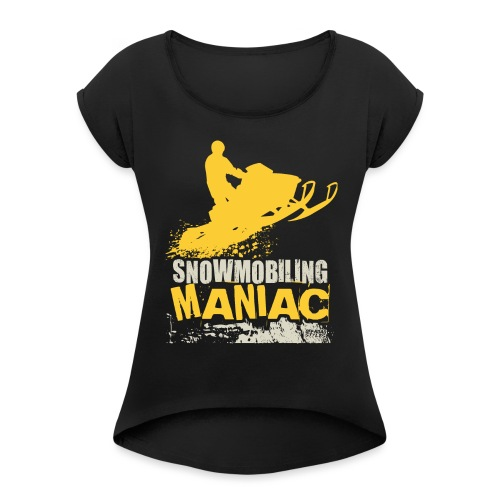 Snowmobiling Maniac - Women's Roll Cuff T-Shirt