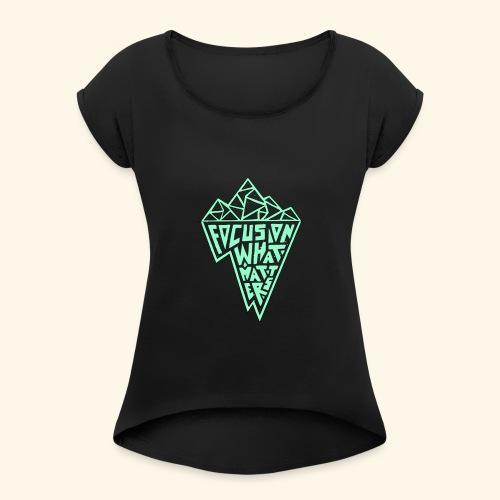 What_Matters - Women's Roll Cuff T-Shirt