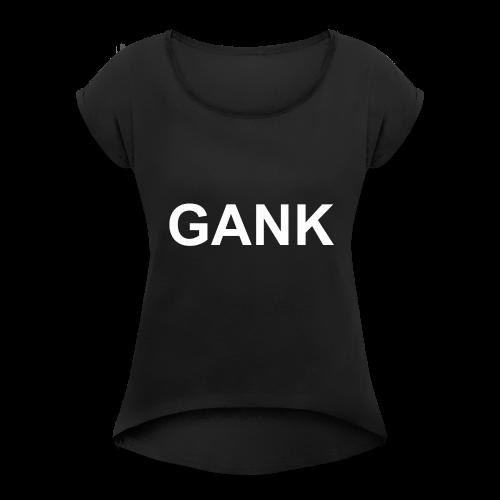 GANK - Women's Roll Cuff T-Shirt