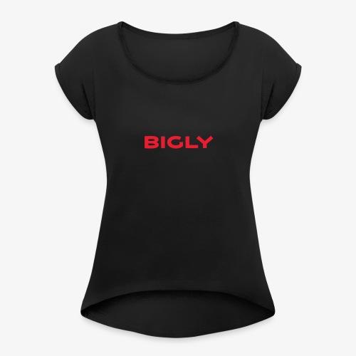 Bigly - Women's Roll Cuff T-Shirt