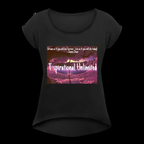 T-spirational Unlimited - Women's Roll Cuff T-Shirt