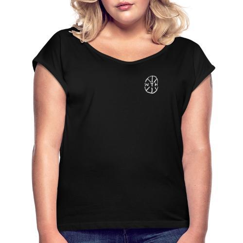 WTH Tee - Women's Roll Cuff T-Shirt