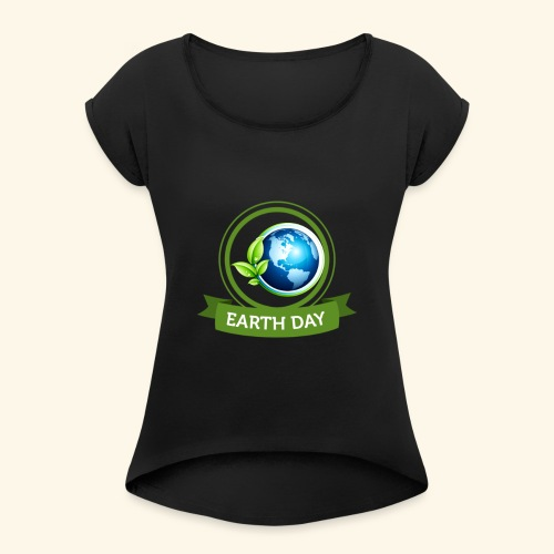 Happy Earth day - 3 - Women's Roll Cuff T-Shirt