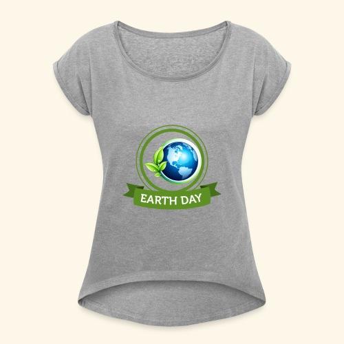 Happy Earth day - 3 - Women's Roll Cuff T-Shirt