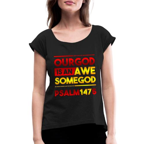 Our God is an Awesome God - Women's Roll Cuff T-Shirt