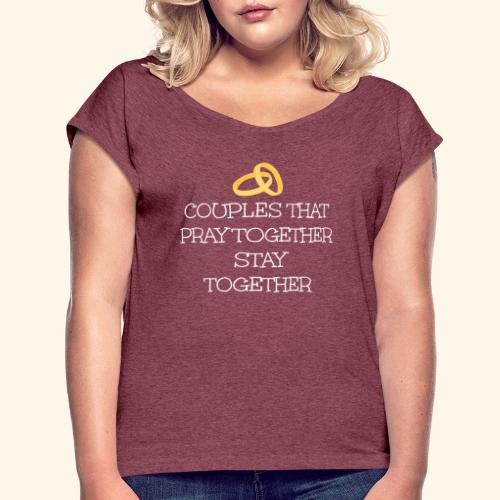 COUPLES THAT PRAY TOGETHER STAY TOGETHER - Women's Roll Cuff T-Shirt