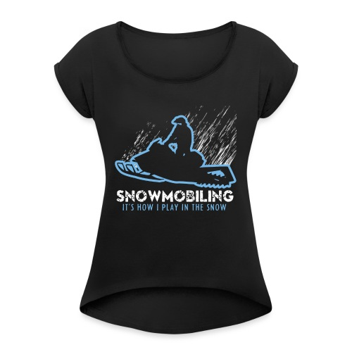 Snowmobile How I Play - Women's Roll Cuff T-Shirt