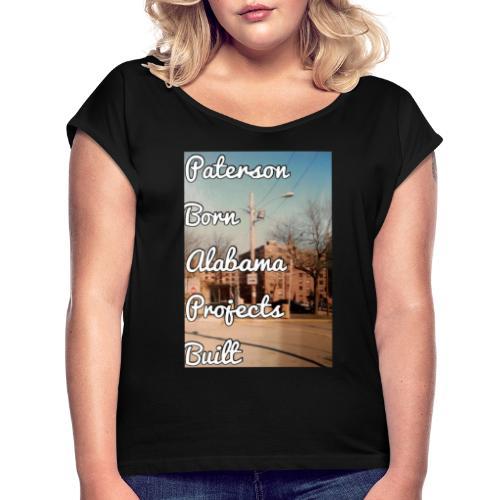 Paterson Born Alabama Projects Built - Women's Roll Cuff T-Shirt