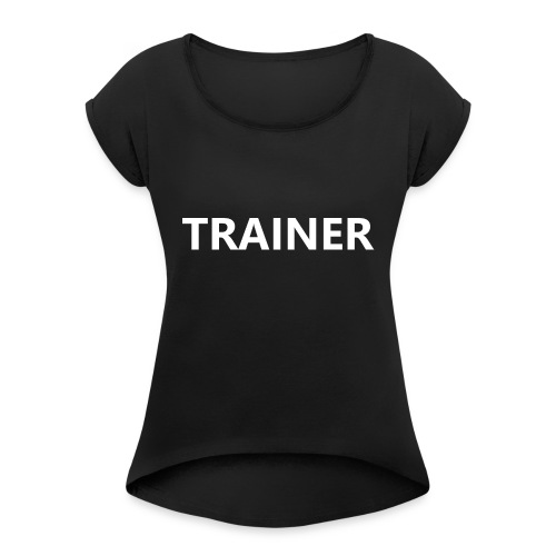 Trainer - Women's Roll Cuff T-Shirt