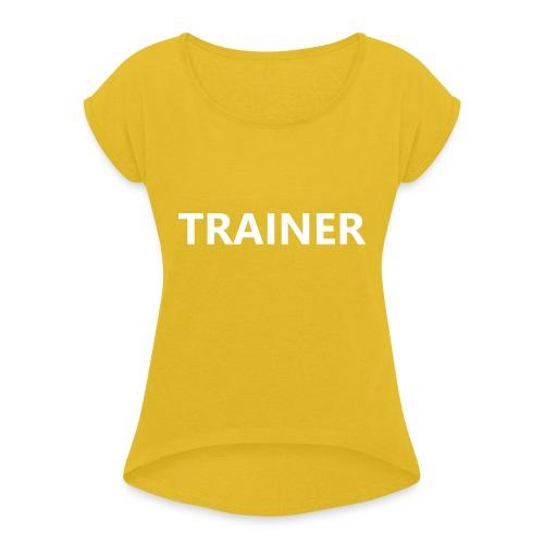Trainer - Women's Roll Cuff T-Shirt