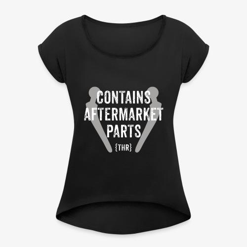 Hip Surgery - Women's Roll Cuff T-Shirt