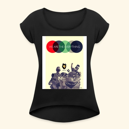 We Are The Everything - Women's Roll Cuff T-Shirt