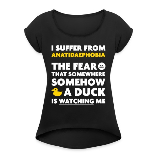 Anatidaephobia - Women's Roll Cuff T-Shirt