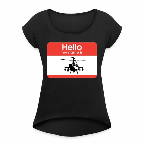 Apache is the name - Women's Roll Cuff T-Shirt