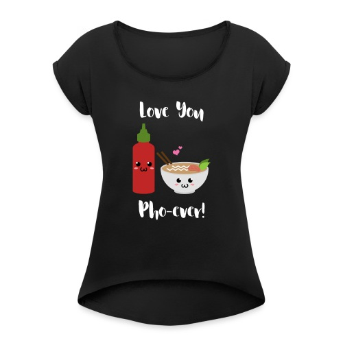 Love You Pho-ever! - Women's Roll Cuff T-Shirt