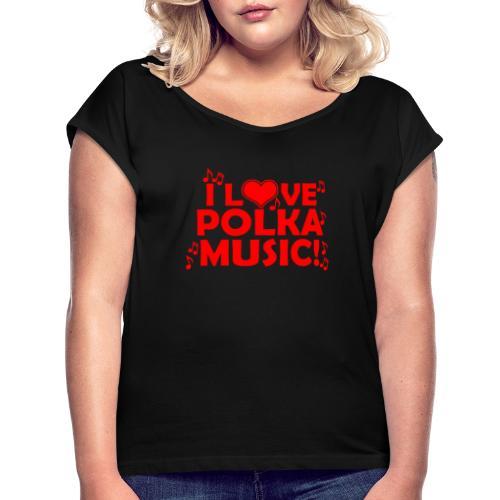 polka music - Women's Roll Cuff T-Shirt