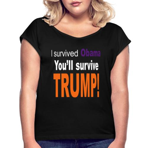 I survived Obama. You'll survive Trump - Women's Roll Cuff T-Shirt