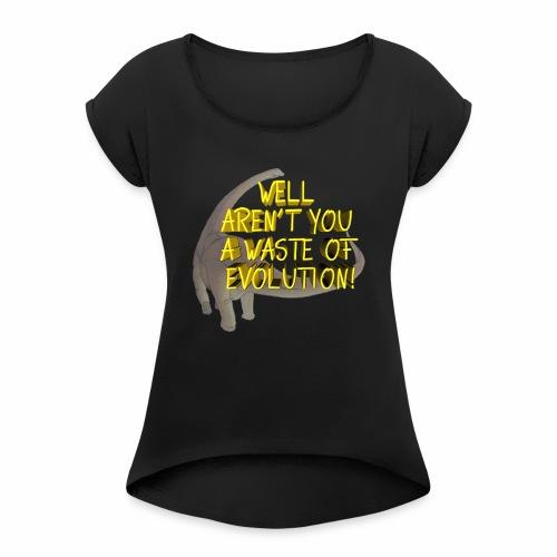 Waste of Evolution - Women's Roll Cuff T-Shirt
