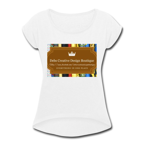 Debs Creative Design Boutique with site - Women's Roll Cuff T-Shirt
