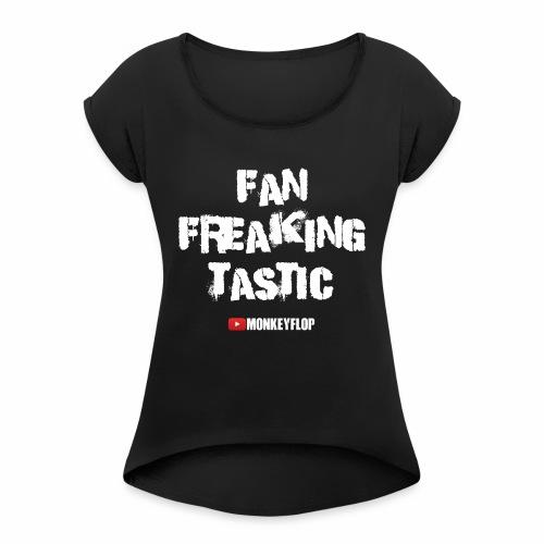 Fan Freaking Tastic - Women's Roll Cuff T-Shirt