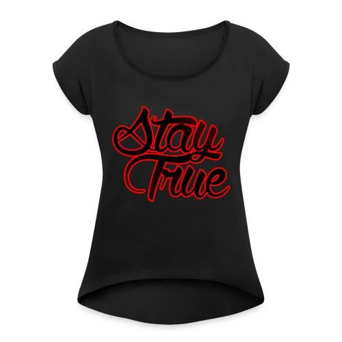 Stay True - Women's Roll Cuff T-Shirt