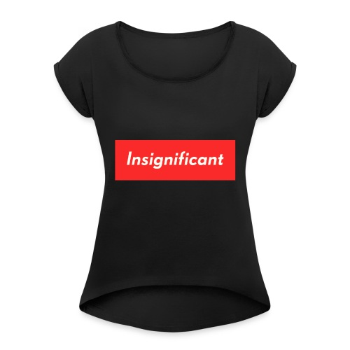 insignificant - Women's Roll Cuff T-Shirt