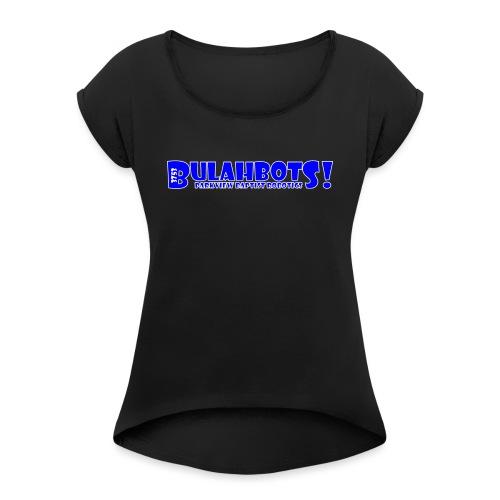 BulahBots PBS - Women's Roll Cuff T-Shirt