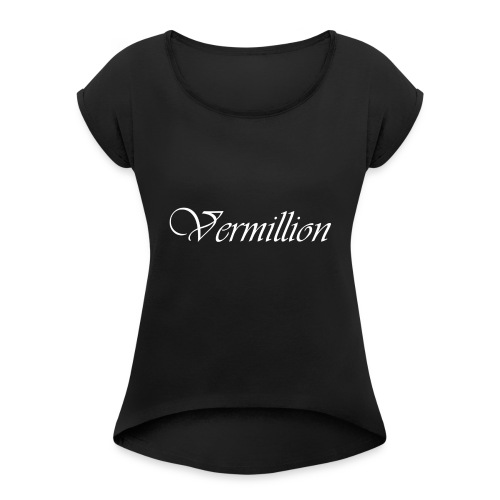 Vermillion T - Women's Roll Cuff T-Shirt