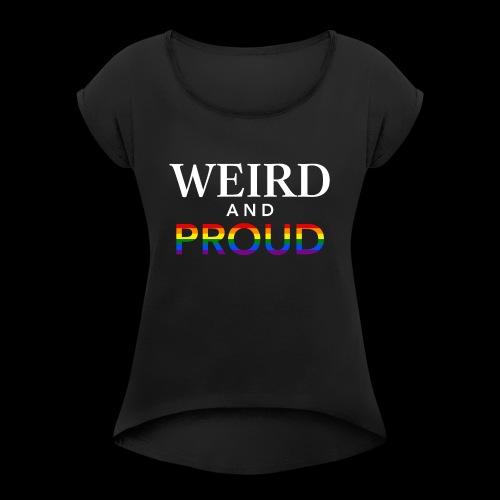 Weird Proud - Women's Roll Cuff T-Shirt