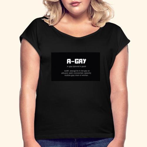 A-GAY Definition Merchandise! Mugs, Trucker Hats - Women's Roll Cuff T-Shirt