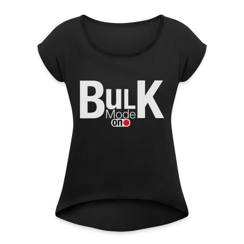 Bulk Mode On - Women's Roll Cuff T-Shirt