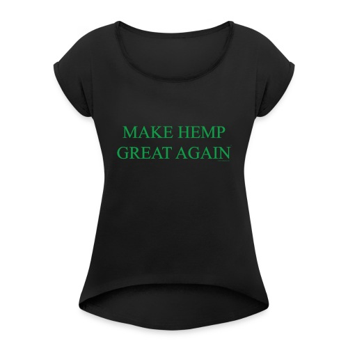 Make Hemp Great Again™ GREEN - Women's Roll Cuff T-Shirt