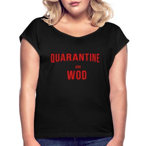 QUARANTINE & WOD - Women's Roll Cuff T-Shirt