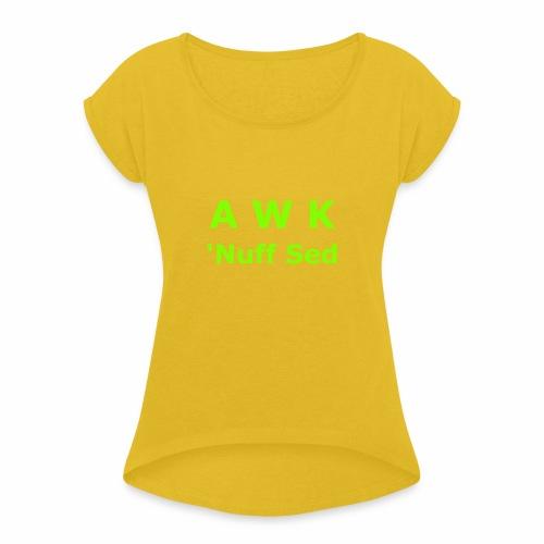 Awk. 'Nuff Sed - Women's Roll Cuff T-Shirt