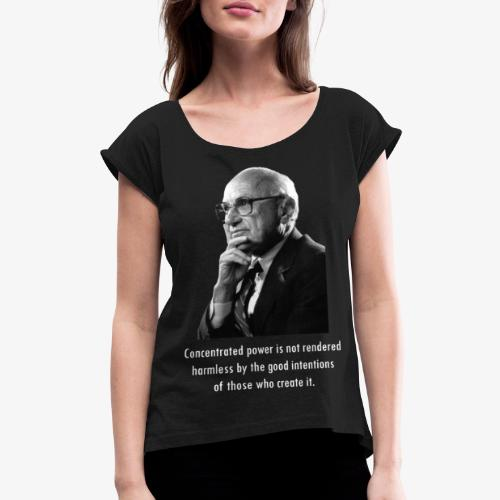 Milton Friedman Concentrated Power white - Women's Roll Cuff T-Shirt