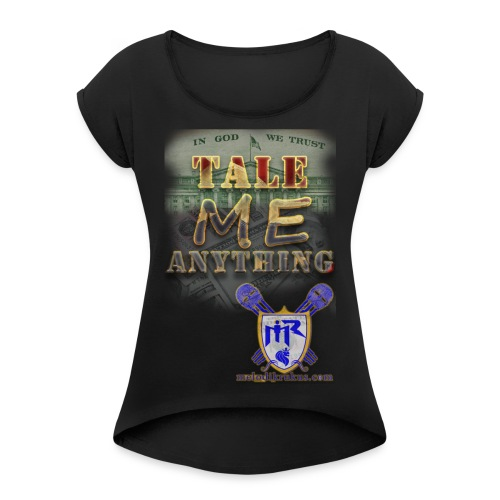Tale Me Anything - Women's Roll Cuff T-Shirt