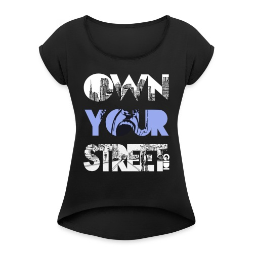 Own Your Street - Women's Roll Cuff T-Shirt