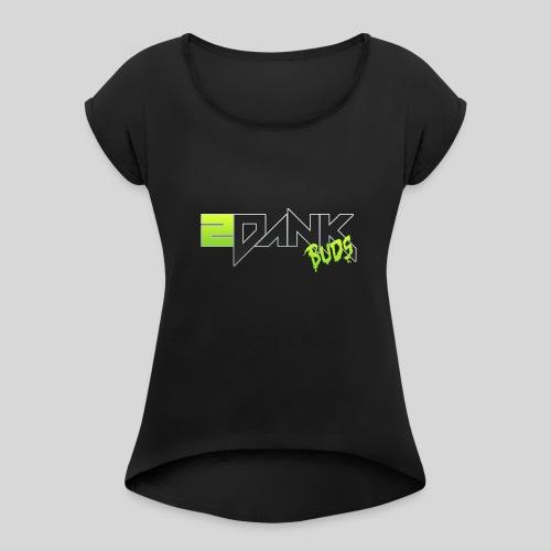2 Dank Buds Logo - Women's Roll Cuff T-Shirt