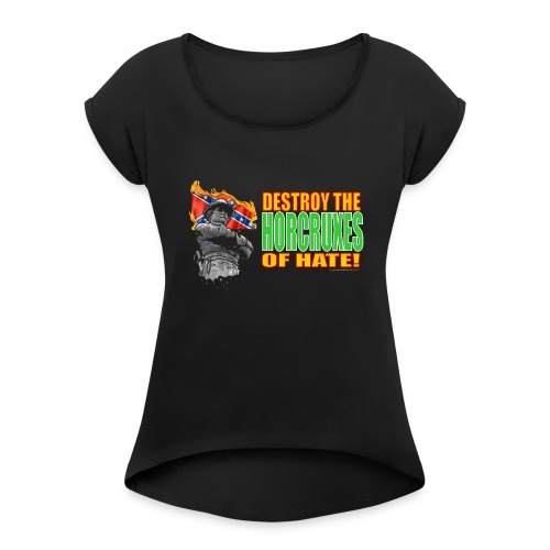 DESTROY THE HORCRUXES OF HATE! - Women's Roll Cuff T-Shirt