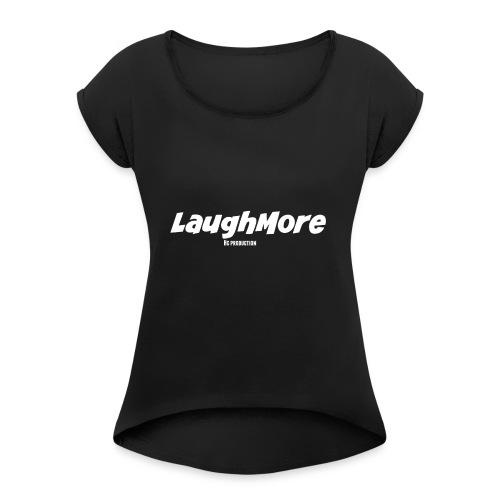 LAUGH MORE T-SHIRTS - Women's Roll Cuff T-Shirt