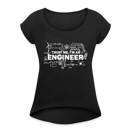 Trust Me, I'm Engineer - Women's Roll Cuff T-Shirt