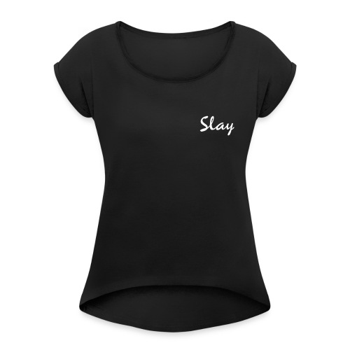 slay - Women's Roll Cuff T-Shirt