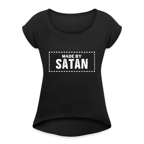 Made by SATAN - Women's Roll Cuff T-Shirt