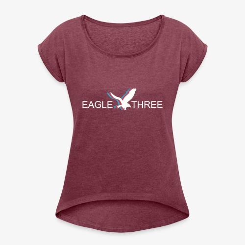 EAGLE THREE APPAREL - Women's Roll Cuff T-Shirt