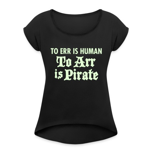 To Arr Is Pirate - Women's Roll Cuff T-Shirt