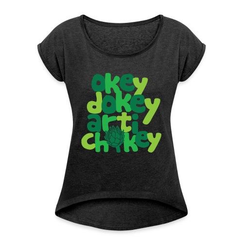 Okey Dokey Artichokey - Women's Roll Cuff T-Shirt