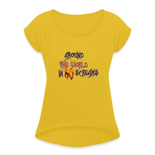Around The World in 80 Screams - Women's Roll Cuff T-Shirt