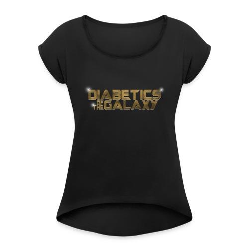 Diabetics Of The Galaxy - Women's Roll Cuff T-Shirt