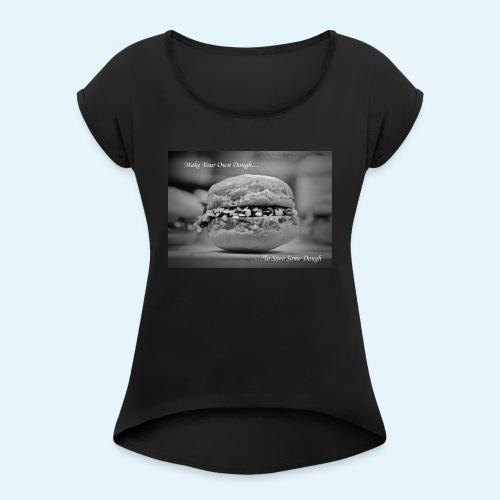 Make Your Own Dough... - Women's Roll Cuff T-Shirt
