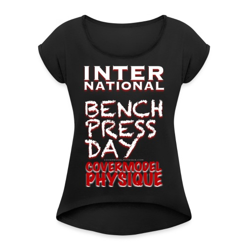 INTERNATIONAL BENCH PRESS DAY - Women's Roll Cuff T-Shirt